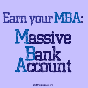 Earn Your MBA - Massive Bank Account #shifthappens