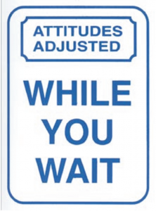 Attitudes adjusted while you wait sign - customer service